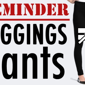 Leggings are NOT Pants.